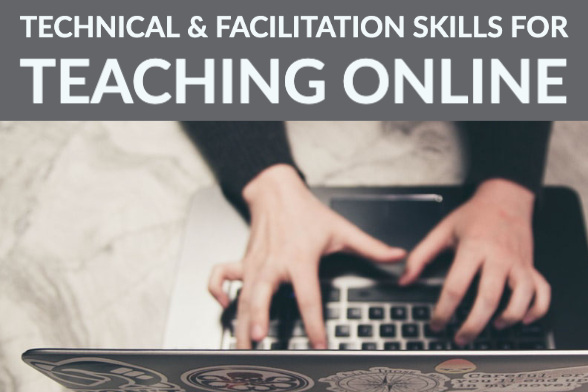 Technical & Facilitation Skills for Teaching Online